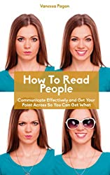 How To Read People, Communicate Effectively and Get Your Point Across So You Can Get What You Want (English Edition)