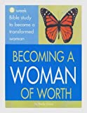 Becoming a Woman of Worth, Becky Drace, 1589804694