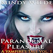 Paranormal Pleasure: A Vampire's Tale, Volume 1 | Mindy Wilde