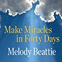 Make Miracles in Forty Days: Turning What You Have into What You Want Audiobook by Melody Beattie Narrated by Melody Beattie