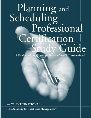 Planning & Scheduling Professional Certification Study Guide: A Product of the AACE International Education Board
