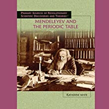 Mendeleyev and the Periodic Table Audiobook by Katherine White Narrated by Jay Snyder