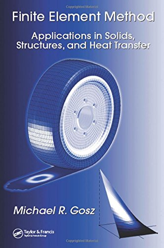 Finite Element Method: Applications in Solids, Structures, and Heat Transfer (Mechanical Engineering)