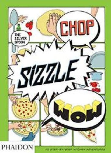 Chop, Sizzle, Wow: The Silver Spoon Comic Cookbook by The Silver Spoon Kitchen