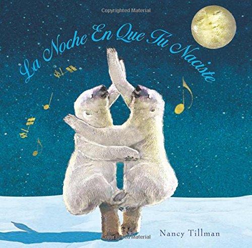 La Noche En Que Tu Naciste (on the Night You Were Born) por Nancy Tillman