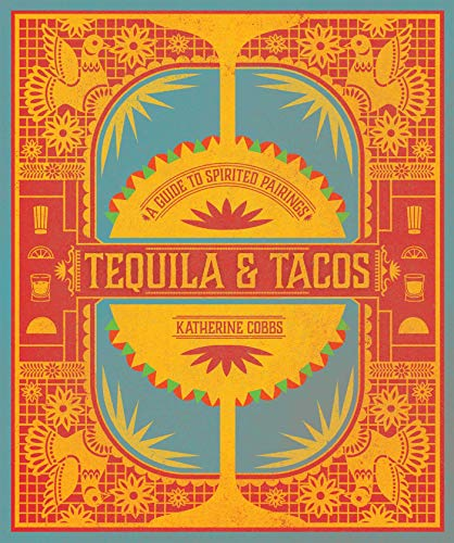 Tequila & Tacos: A Guide to Spirited Pairings by Katherine Cobbs