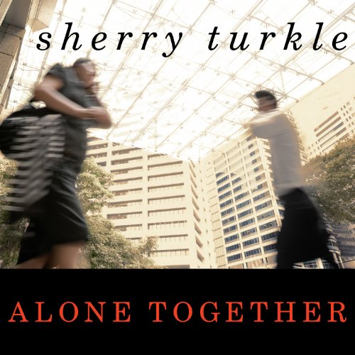 Alone Together: Why We Expect More from Technology and Less from Each Other by Tantor Audio