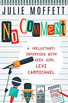 No Comment: A (Reluctant) Interview with Geek Girl Lexi Carmichael (A Lexi Carmichael Mystery) by [Moffett, Julie]