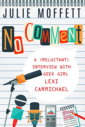No Comment: A (Reluctant) Interview with Geek Girl Lexi Carmichael (A Lexi Carmichael Mystery)