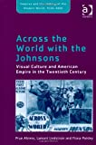 Across the World with the Johnsons : Visual Culture and Empire in the Twentieth Century, Ahrens, Prue and Lindstrom, Lamont, 1409423298