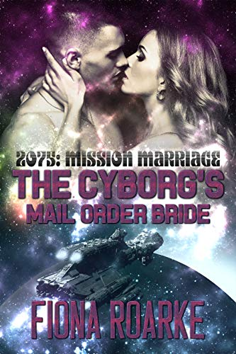 - The Cyborg's Mail Order Bride (2075: Mission Marriage Book 2)