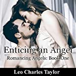 Enticing an Angel: Romancing Angels Book 1 | Leo Charles Taylor