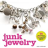 Junk Jewelry: 25 Extraordinary Designs to Create from Ordinary Objects