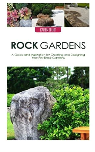 Rock Gardens: A Guide And Inspiration For Creating And Designing Your First Rock  Garden: Karen Elliot: 9781515023692: Amazon.com: Books