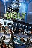 Let's Get Ugly, Sophia M. R. Tushiyah, 1441517847