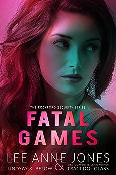 Fatal Games (The Rockford Security Series Book 2) by [Jones, Lee Anne, Below, Lindsay K., Douglass, Traci]