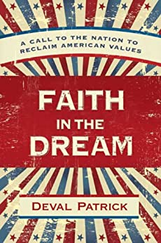 Faith in the Dream: A Call to the Nation to Reclaim American Values by [Patrick, Deval]