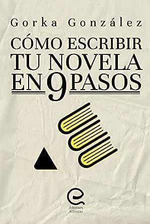 Cómo escribir tu novela en 9 pasos eBook: González, Gorka: Amazon ...