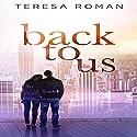Back to Us Audiobook by Teresa Roman Narrated by Jillian Kuhl