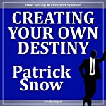 Creating Your Own Destiny | Patrick Snow