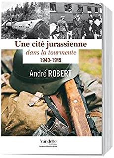 Une cité jurassienne dans la tourmente : 1940-1945