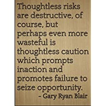 """Thoughtless risks are destructive, of..."" quote by Gary Ryan Blair, laser engraved on wooden plaque - Size: 8""x10"""