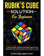 Rubik's Cube Solution for Beginners: A Simple Step-by-Step Solution Book for Kids and Beginners with Instructions and Pictures in Color