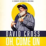 David Cross: Oh, Come On
