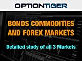 Detailed Study of the Bonds, Commodities and Forex Markets