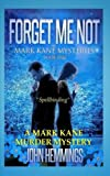 Forget Me Not: Book One (Mark Kane Mysteries) (Volume 1)