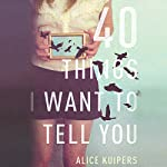 40 Things I Want to Tell You: A Novel | Alice Kuipers