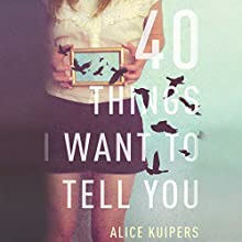 40 Things I Want to Tell You: A Novel Audiobook by Alice Kuipers Narrated by Emily Bauer