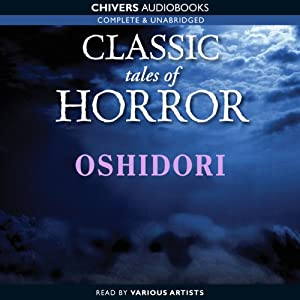 Classic Tales of Horror: Oshidori Audiobook