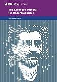 The Lebesgue Integral for Undergraduates (MAA Textbooks)