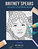 BRITNEY SPEARS: AN ADULT COLORING BOOK: A Britney Spears Coloring Book For Adults