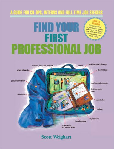 Find Your First Professional Job: A Guide for Co-ops, Interns and Full-Time Job Seekers