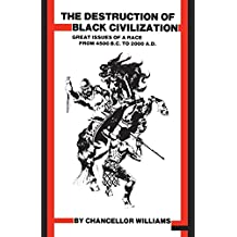 Destruction of Black Civilization: Great Issues of a Race from 4500 B.C. to 2000 A.D. 3rd Revised ed. Edition