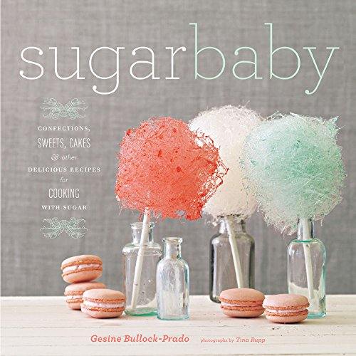 (Sugar Baby: Confections, Candies, Cakes & Other Delicious Recipes for Cooking with Sugar)