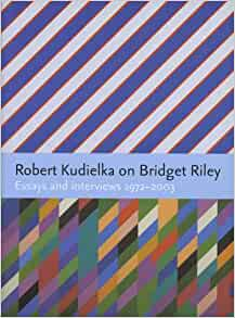 Robert Kudielka On Bridget Riley Essays And Interviews border=