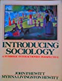 Introducing Sociology : A Symbolic Interactionist Perspective, Hewitt, John P. and Hewitt, Myrna L., 013477373X