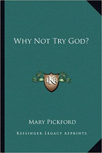 Why Not Try God Mary Pickford 9781163168233 Amazon Com Books