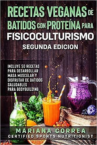 RECETAS VEGANAS DE BATIDOS CON PROTEINA PARA FISICOCULTURISMO ...