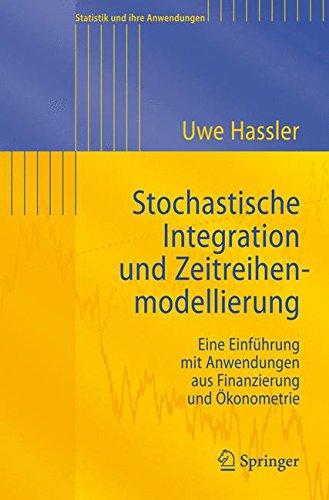 Stochastische Integration Und Zeitreihenmodellierung: Eine Einführung mit Anwendungen aus Finanzierung und Ökonometrie (Statistik und ihre Anwendungen) (German Edition)