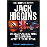 Three Complete Novels: Jack Higgins ( The Last Place God Made / The Savage Day / A Prayer for the Dying )