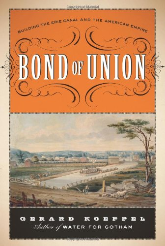 Union Canal - Bond of Union: Building the Erie Canal and the American Empire
