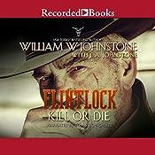 Flintlock: Kill or Die   William W. Johnstone, J. A. Johnstone