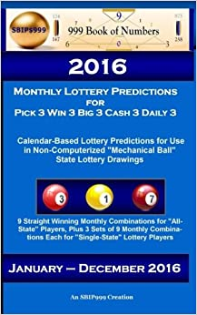 2016 Monthly Lottery Predictions for Pick 3 Win 3 Big 3 Cash 3 Daily 3: Calendar-Based Lottery Predictions for Use in Non-Computerized