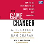 The Game-Changer: How You Can Drive Revenue and Profit Growth with Innovation | A. G. Lafley,Ram Charan