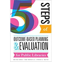 Five Steps of Outcome-Based Planning and Evaluation for Public Libraries