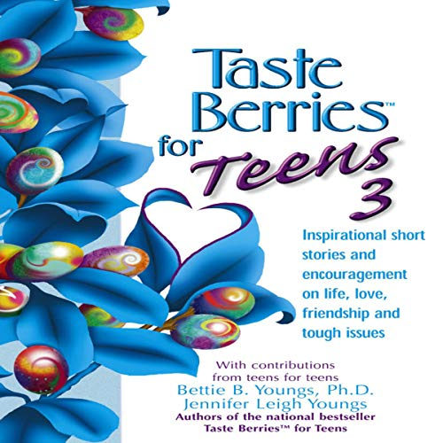 Taste Berries for Teens #3: Inspirational Short Stories and Encouragement on Life, Love and Friends - Including the One in the Mirror (Taste Berries Series)